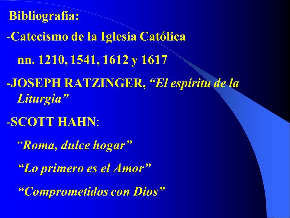Bibliografía: -Catecismo de la Iglesia Católica. nn. 1210, 1541, 1612 y 1617. -JOSEPH RATZINGER, El espíritu de la Liturgia