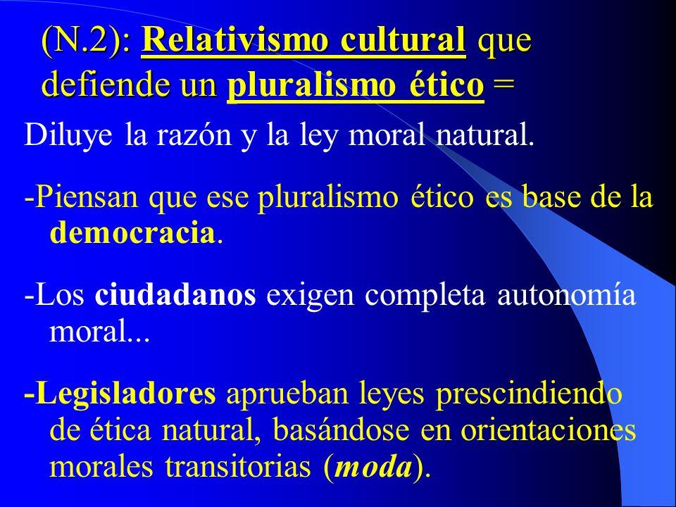 (N.2): Relativismo cultural que defiende un pluralismo ético =