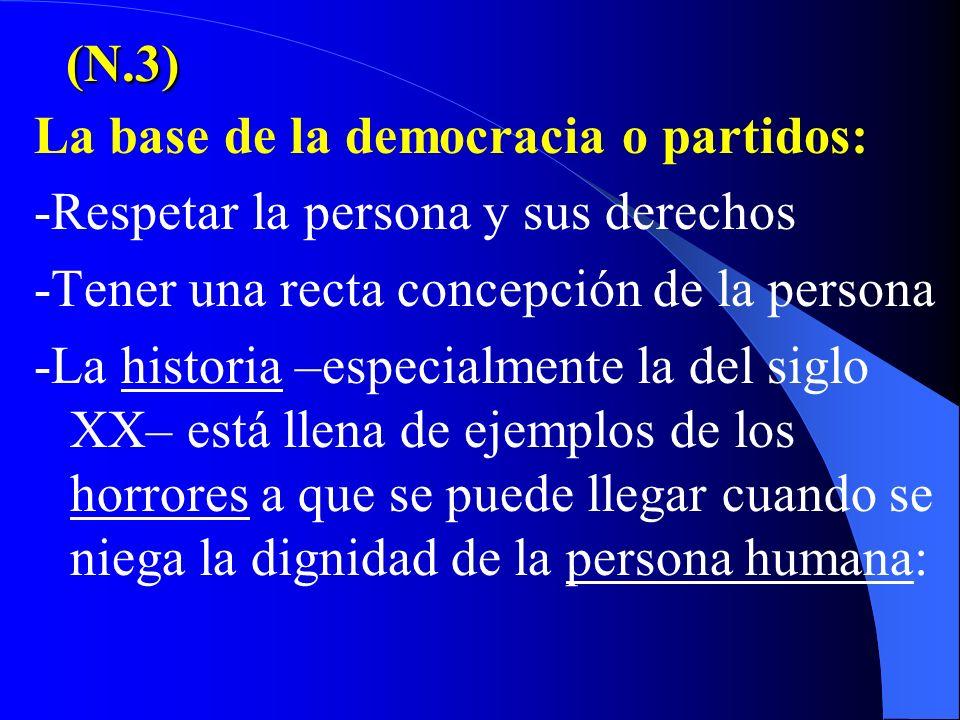 (N.3) La base de la democracia o partidos: -Respetar la persona y sus derechos. -Tener una recta concepción de la persona.