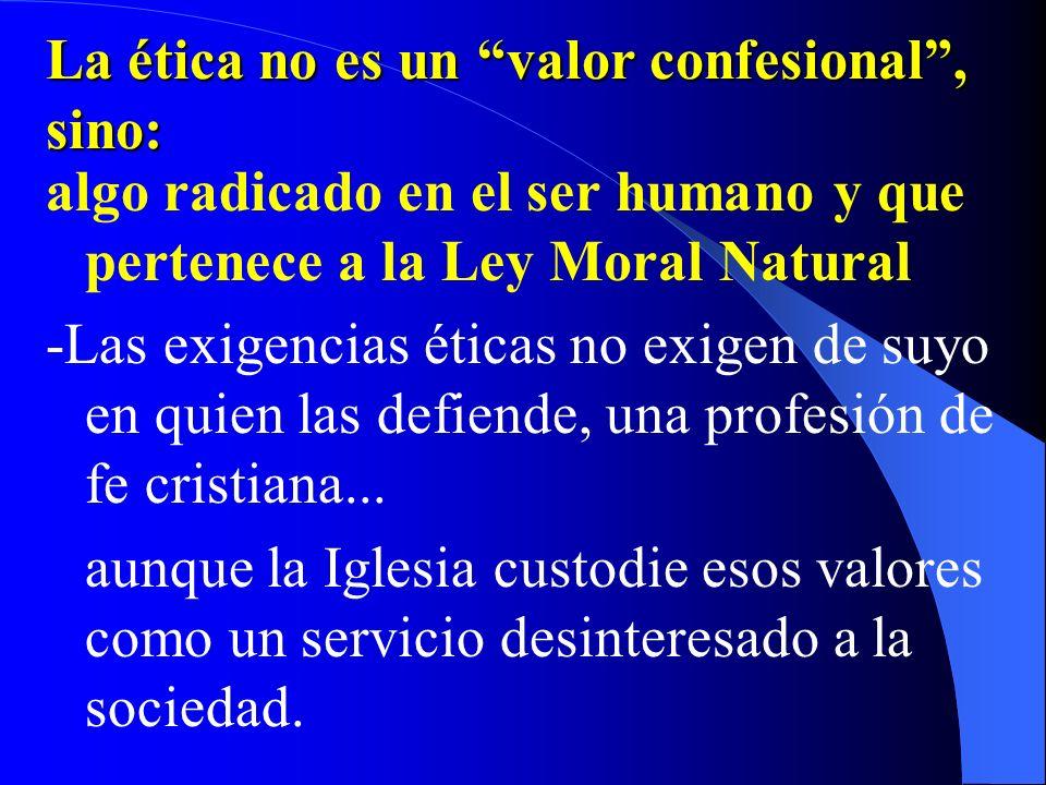 La ética no es un valor confesional , sino: