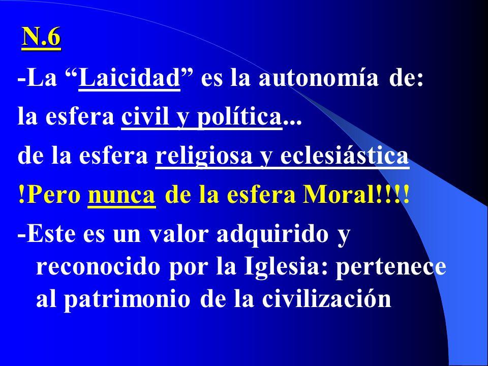 N.6-La Laicidad es la autonomía de: la esfera civil y política... de la esfera religiosa y eclesiástica.