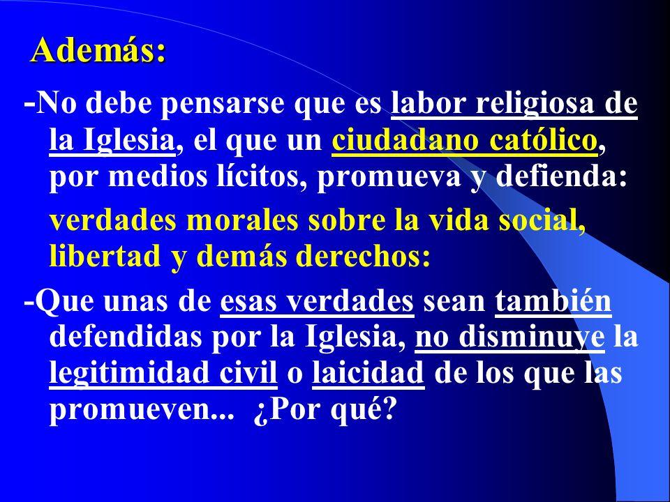 Además: -No debe pensarse que es labor religiosa de la Iglesia, el que un ciudadano católico, por medios lícitos, promueva y defienda: