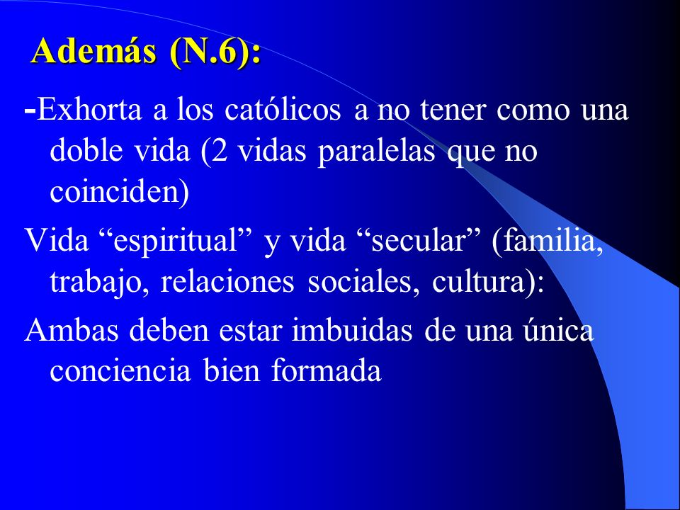 Además (N.6): -Exhorta a los católicos a no tener como una doble vida (2 vidas paralelas que no coinciden)