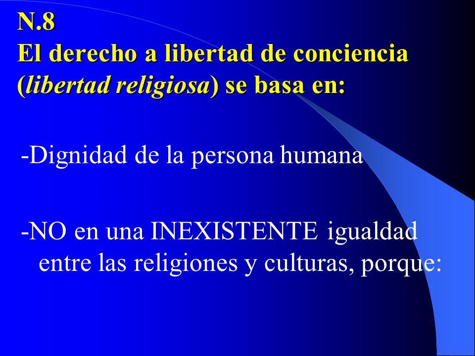 N.8 El derecho a libertad de conciencia (libertad religiosa) se basa en: