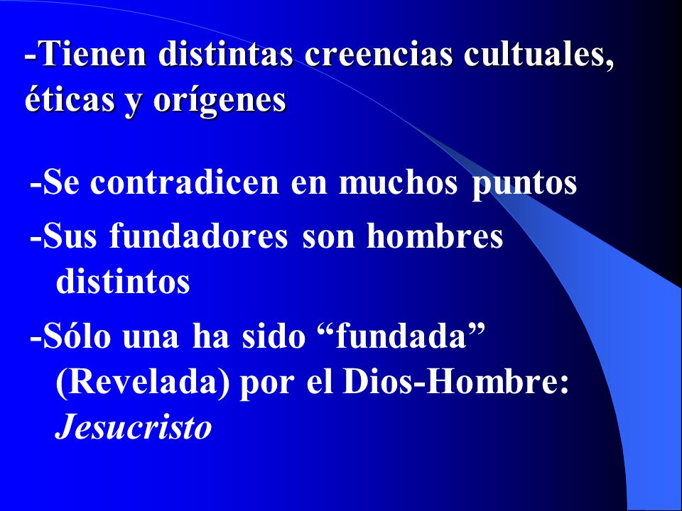 -Tienen distintas creencias cultuales, éticas y orígenes