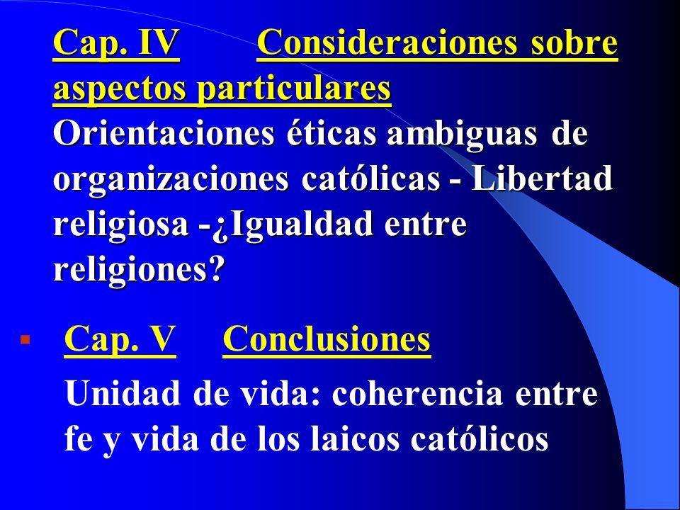 Cap. IV Consideraciones sobre aspectos particulares Orientaciones éticas ambiguas de organizaciones católicas - Libertad religiosa -¿Igualdad entre religiones