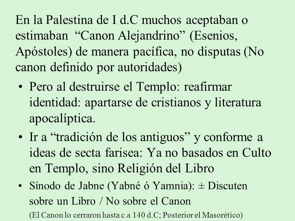 En la Palestina de I d.C muchos aceptaban o estimaban Canon Alejandrino (Esenios, Apóstoles) de manera pacífica, no disputas (No canon definido por autoridades)