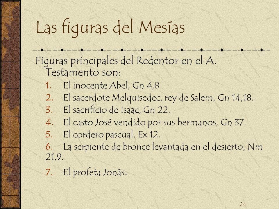 Las figuras del Mesías Figuras principales del Redentor en el A. Testamento son: 1. El inocente Abel, Gn 4,8.