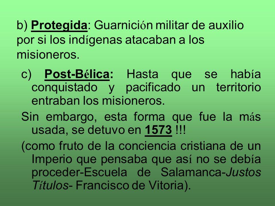 b) Protegida: Guarnición militar de auxilio por si los indígenas atacaban a los misioneros.