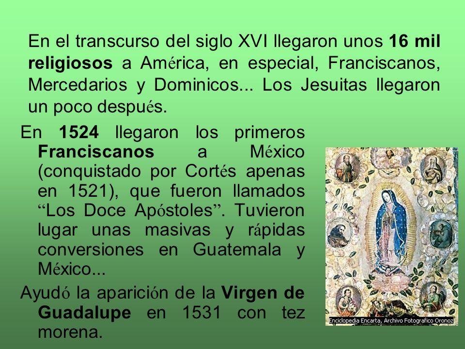 En el transcurso del siglo XVI llegaron unos 16 mil religiosos a América, en especial, Franciscanos, Mercedarios y Dominicos... Los Jesuitas llegaron un poco después.