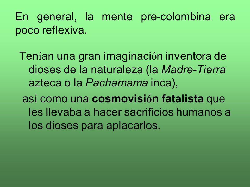 En general, la mente pre-colombina era poco reflexiva.