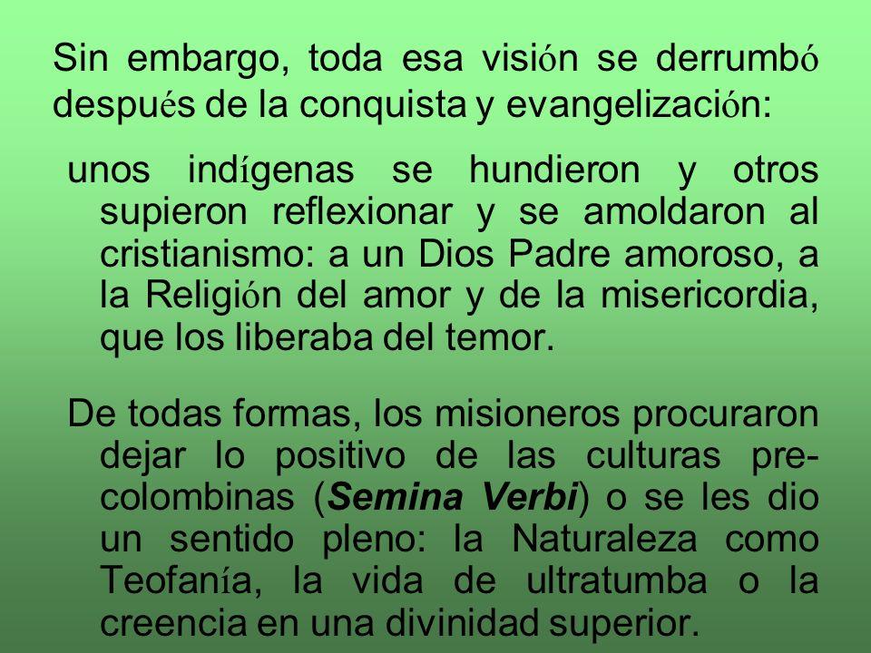 Sin embargo, toda esa visión se derrumbó después de la conquista y evangelización:
