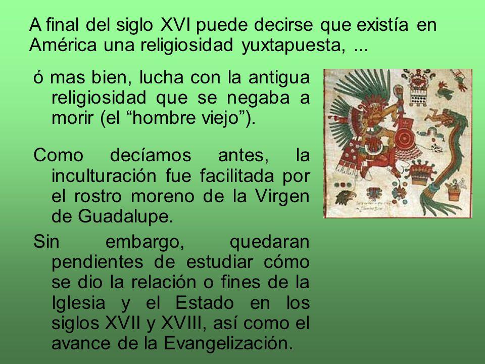 A final del siglo XVI puede decirse que existía en América una religiosidad yuxtapuesta, ...