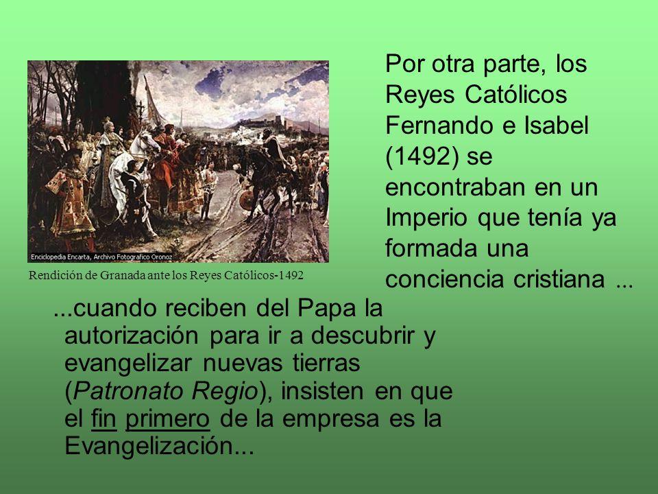 Por otra parte, los Reyes Católicos Fernando e Isabel (1492) se encontraban en un Imperio que tenía ya formada una conciencia cristiana ...