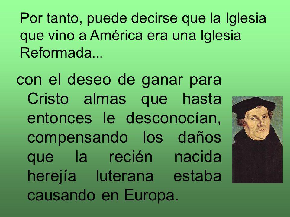 Por tanto, puede decirse que la Iglesia que vino a América era una Iglesia Reformada...