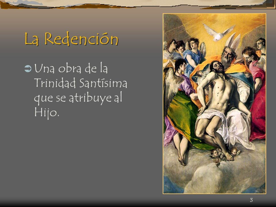 La Redención Una obra de la Trinidad Santísima que se atribuye al Hijo.