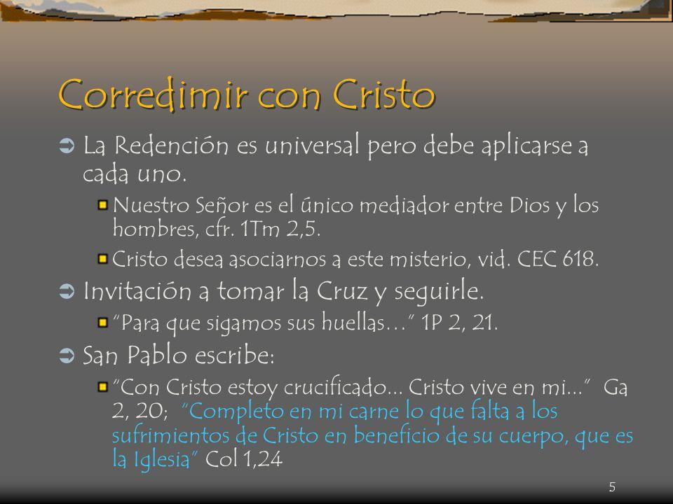 Corredimir con Cristo La Redención es universal pero debe aplicarse a cada uno.