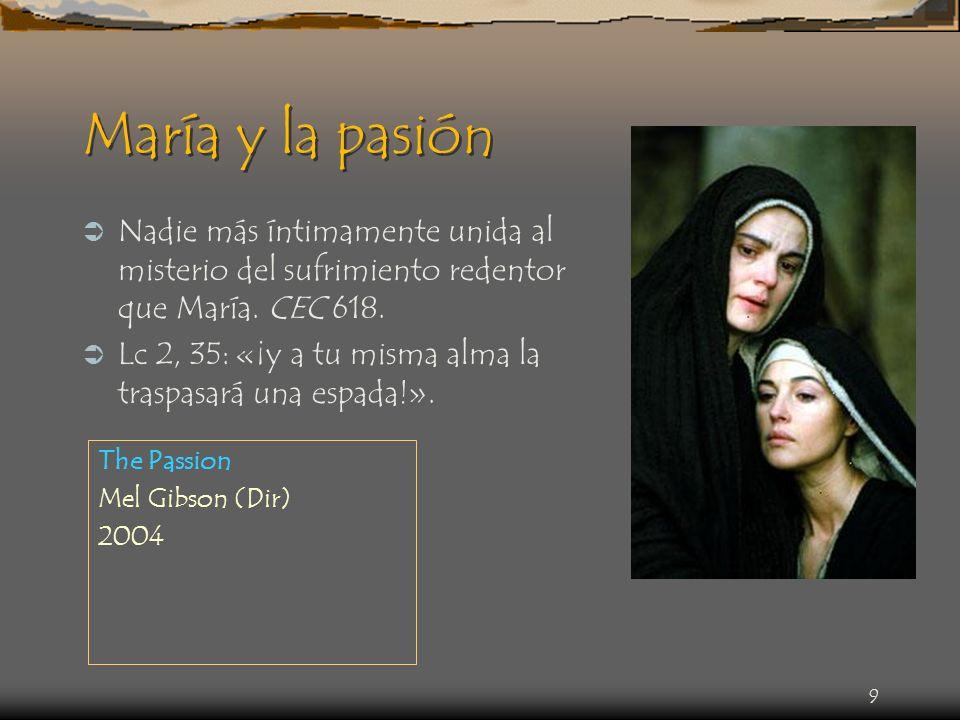 María y la pasiónNadie más íntimamente unida al misterio del sufrimiento redentor que María. CEC 618.