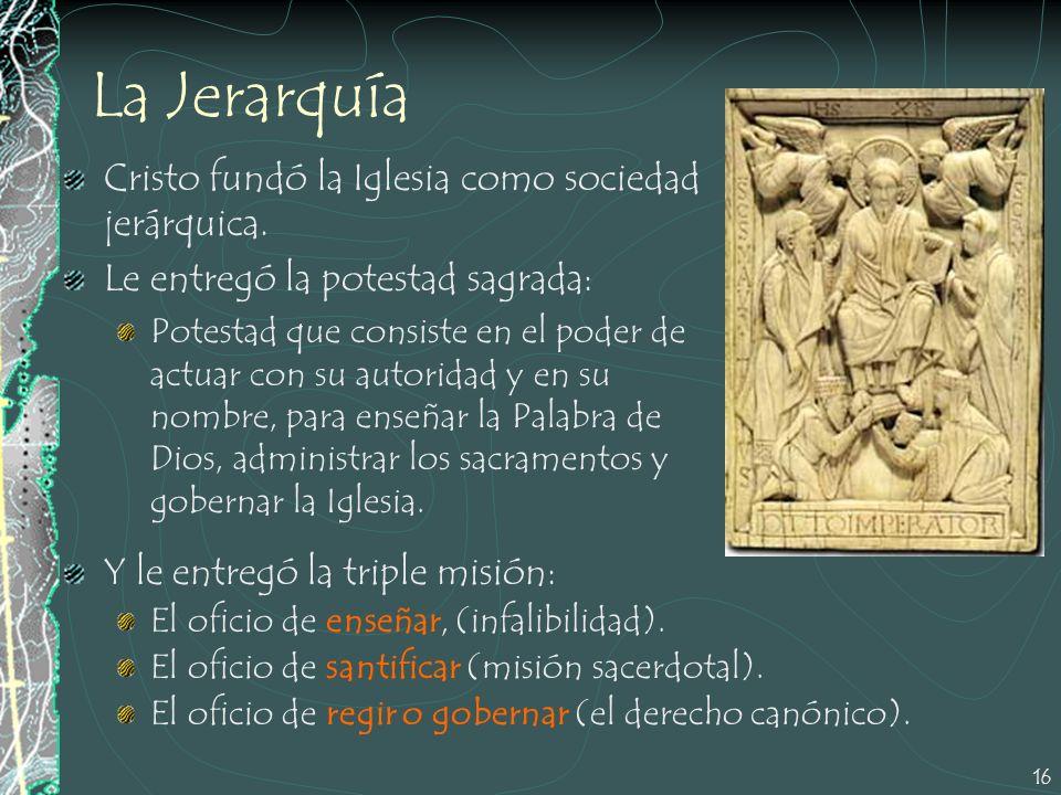 La Jerarquía Cristo fundó la Iglesia como sociedad jerárquica.