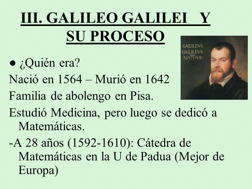 III. GALILEO GALILEI Y SU PROCESO
