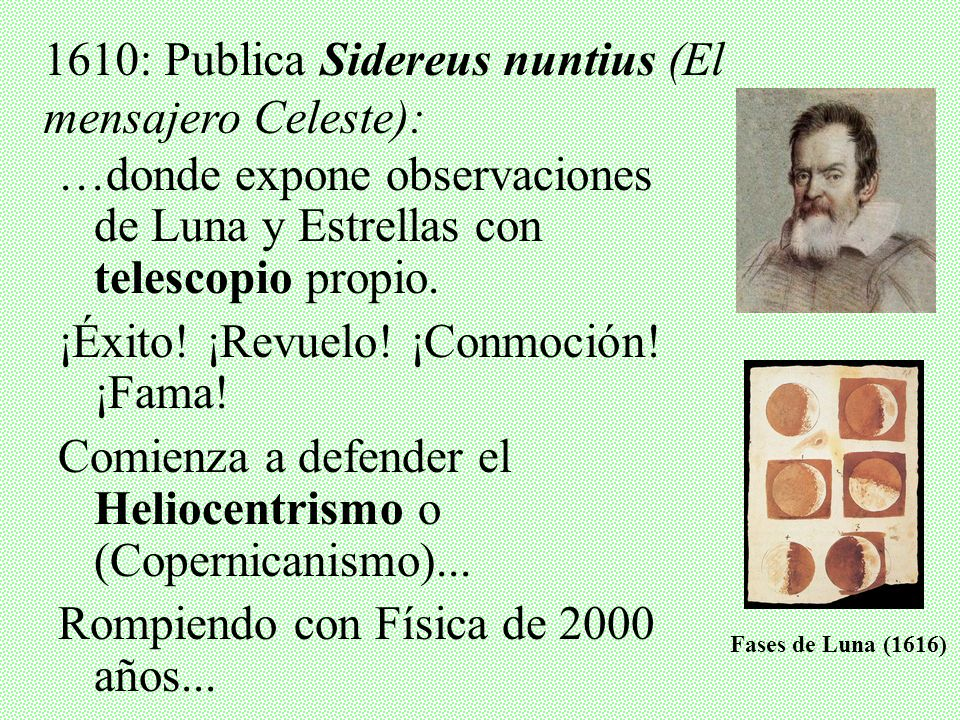 1610: Publica Sidereus nuntius (El mensajero Celeste):