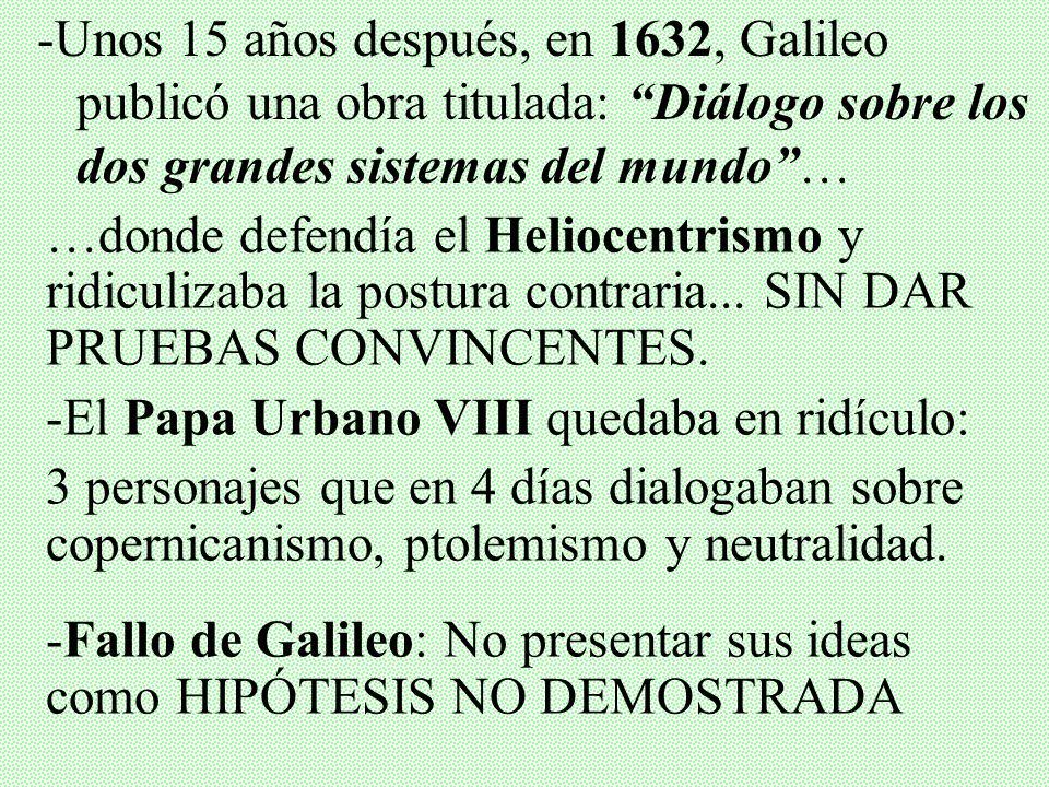 -Unos 15 años después, en 1632, Galileo publicó una obra titulada: Diálogo sobre los dos grandes sistemas del mundo …