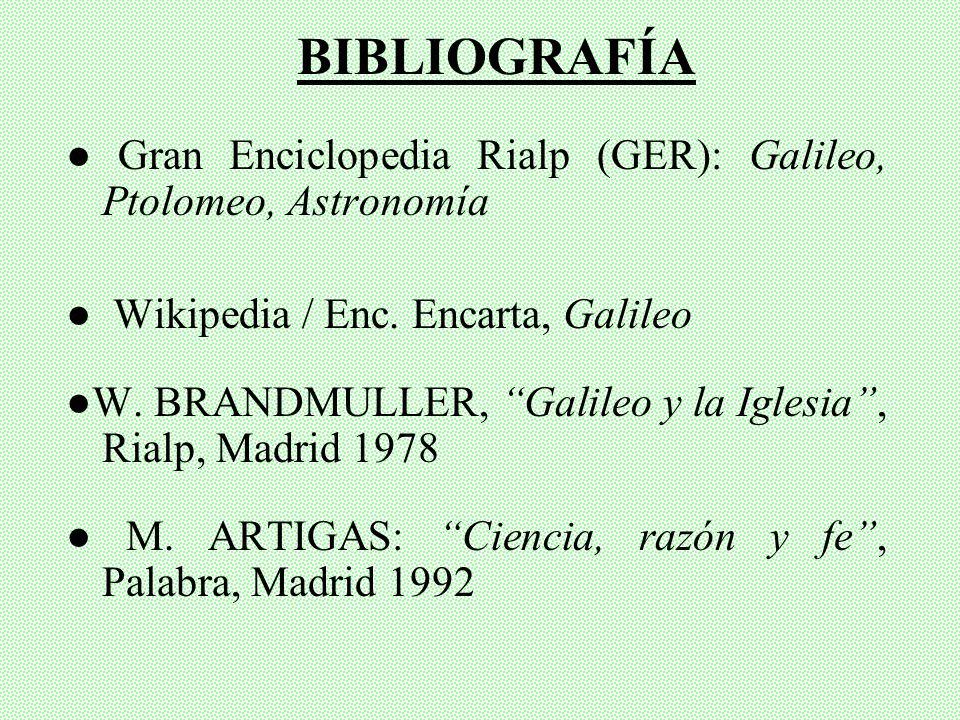 BIBLIOGRAFÍA ● Gran Enciclopedia Rialp (GER): Galileo, Ptolomeo, Astronomía. ● Wikipedia / Enc. Encarta, Galileo.