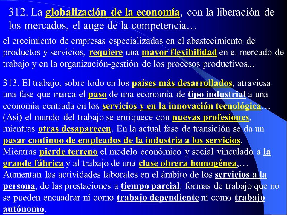 312. La globalización de la economía, con la liberación de los mercados, el auge de la competencia…
