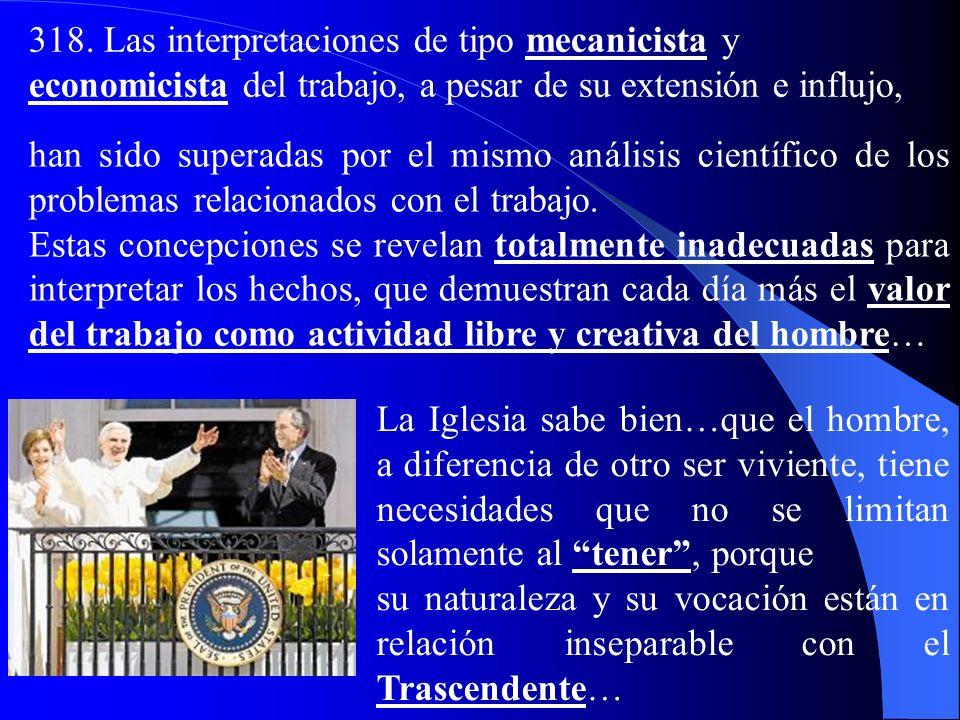 318. Las interpretaciones de tipo mecanicista y economicista del trabajo, a pesar de su extensión e influjo,