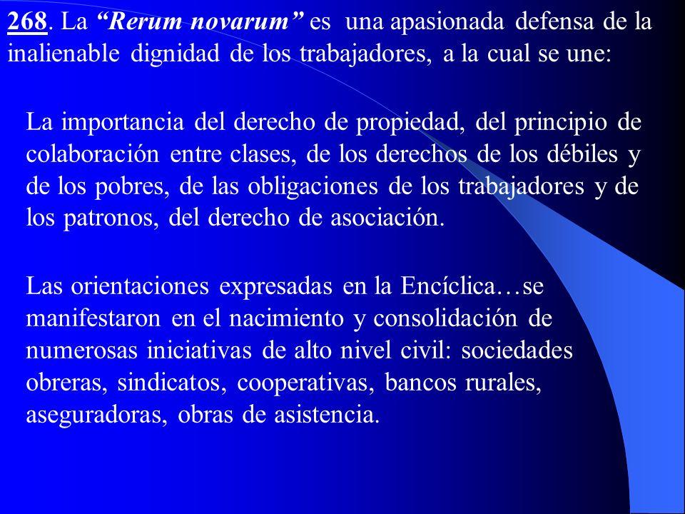 268. La Rerum novarum es una apasionada defensa de la inalienable dignidad de los trabajadores, a la cual se une: