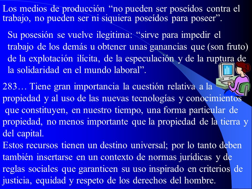 Los medios de producción no pueden ser poseídos contra el trabajo, no pueden ser ni siquiera poseídos para poseer .