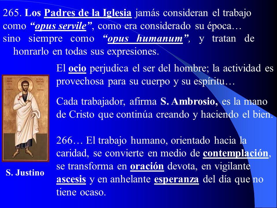 265. Los Padres de la Iglesia jamás consideran el trabajo como opus servile , como era considerado su época…