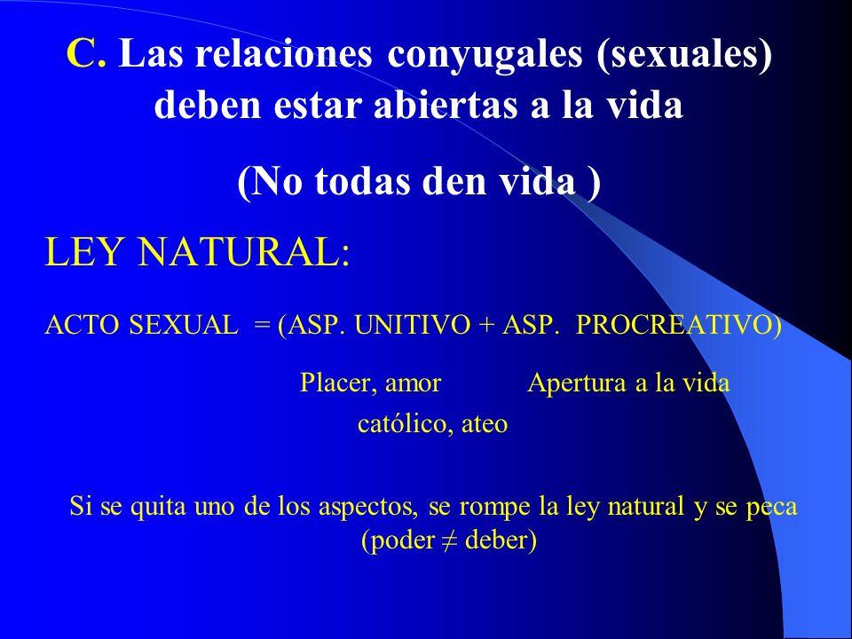 C. Las relaciones conyugales (sexuales) deben estar abiertas a la vida