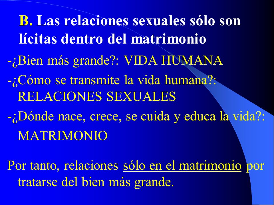 B. Las relaciones sexuales sólo son lícitas dentro del matrimonio