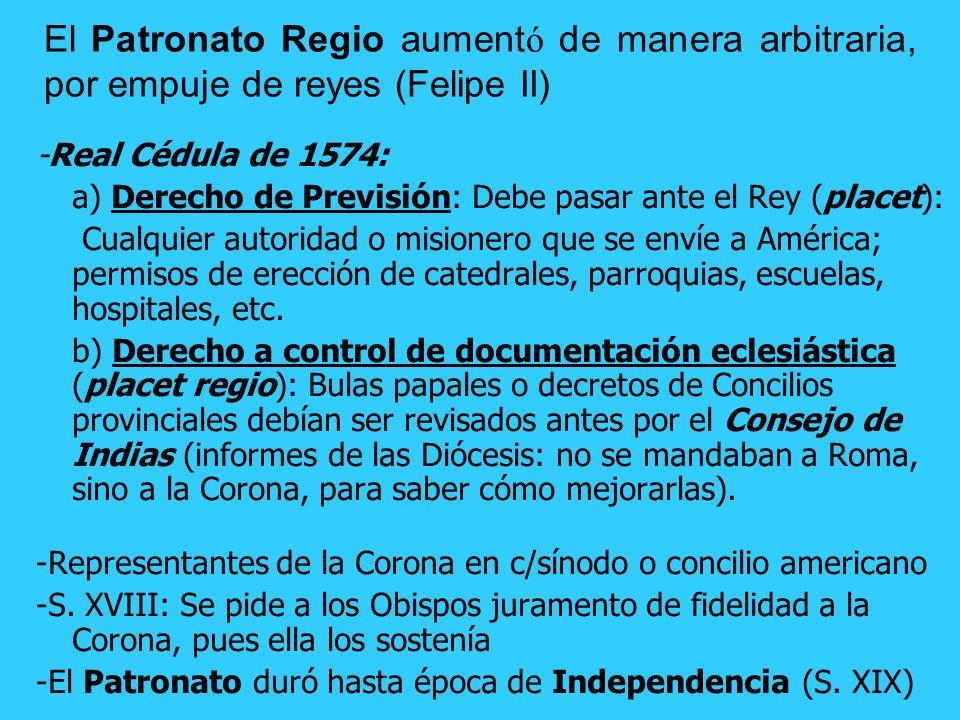 El Patronato Regio aumentó de manera arbitraria, por empuje de reyes (Felipe II)