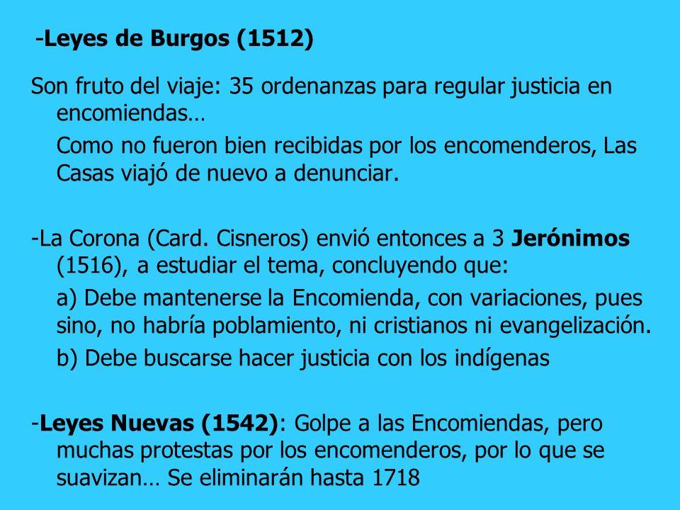 -Leyes de Burgos (1512) Son fruto del viaje: 35 ordenanzas para regular justicia en encomiendas…