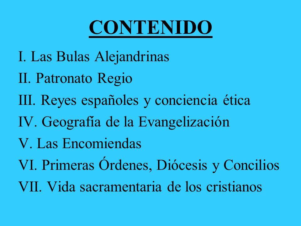 CONTENIDO I. Las Bulas Alejandrinas II. Patronato Regio
