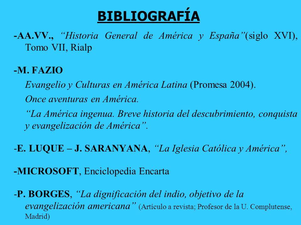 BIBLIOGRAFÍA -AA.VV., Historia General de América y España (siglo XVI), Tomo VII, Rialp. -M. FAZIO.