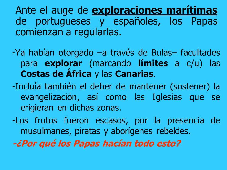 Ante el auge de exploraciones marítimas de portugueses y españoles, los Papas comienzan a regularlas.