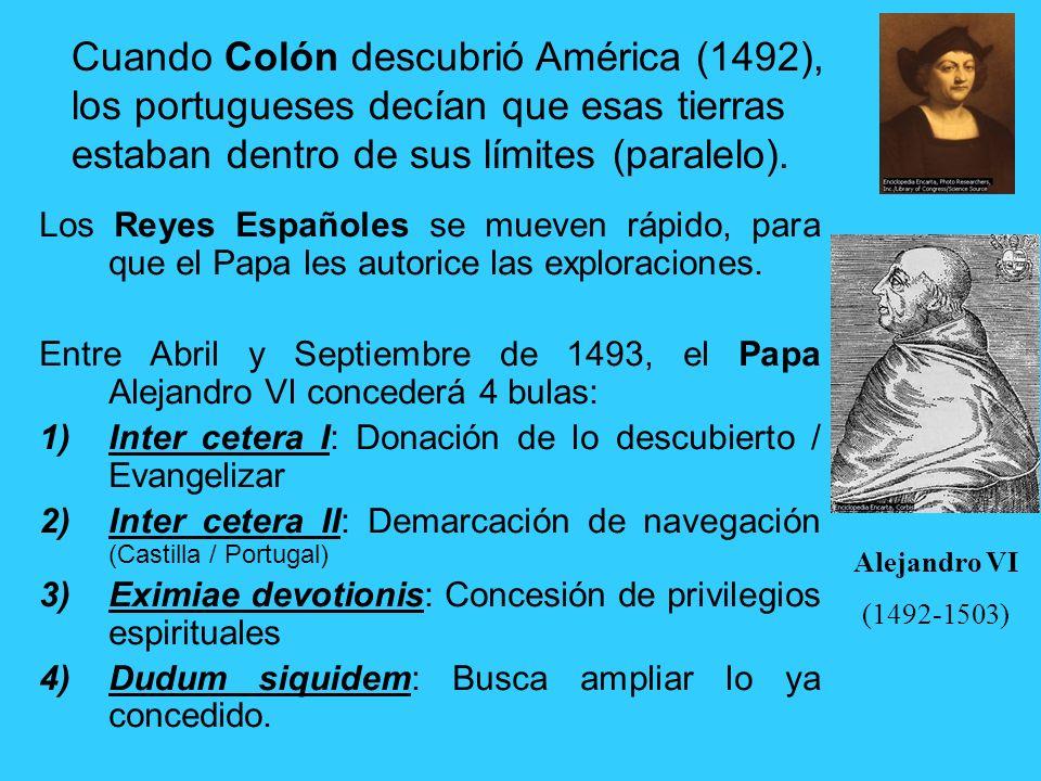 Cuando Colón descubrió América (1492), los portugueses decían que esas tierras estaban dentro de sus límites (paralelo).