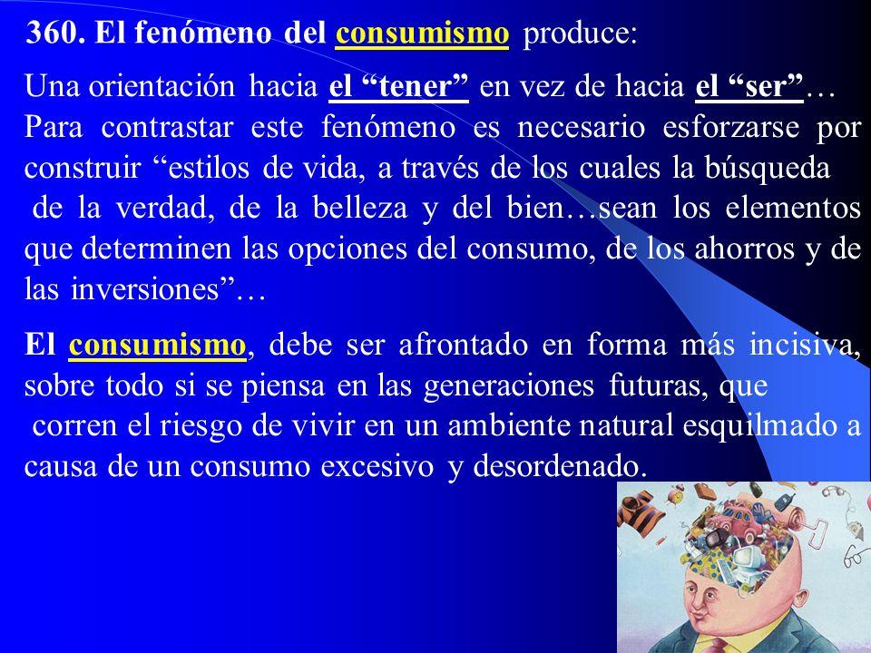 360. El fenómeno del consumismo produce: