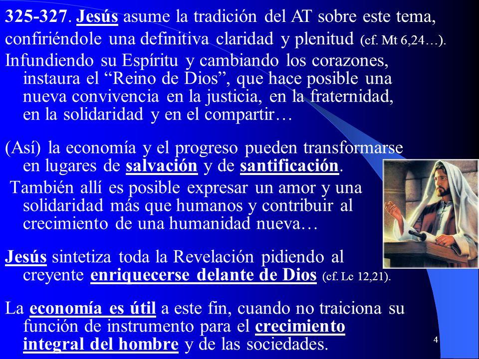 325-327. Jesús asume la tradición del AT sobre este tema, confiriéndole una definitiva claridad y plenitud (cf. Mt 6,24…).