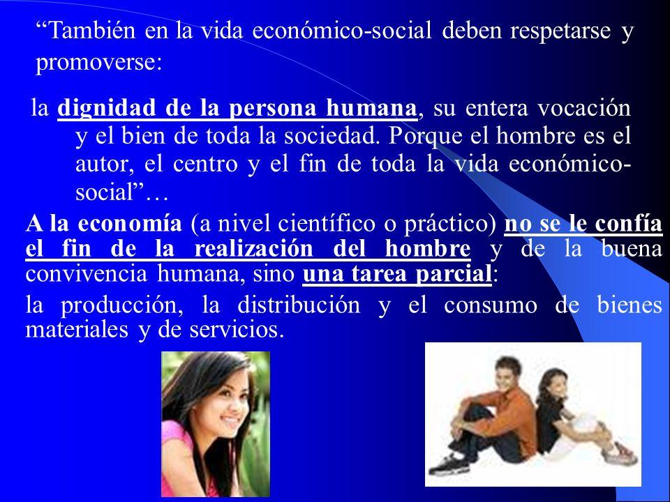 También en la vida económico-social deben respetarse y promoverse: