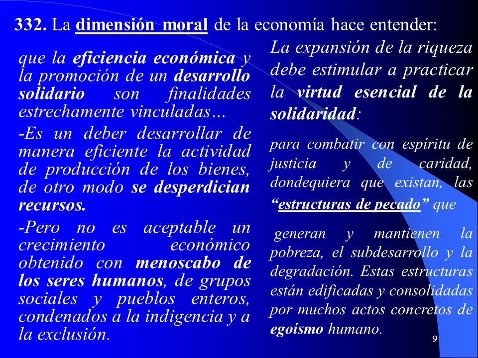 332. La dimensión moral de la economía hace entender: