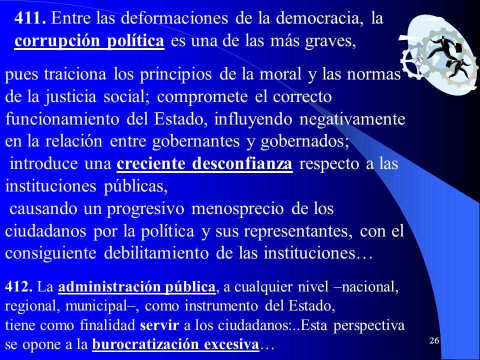 411. Entre las deformaciones de la democracia, la corrupción política es una de las más graves,
