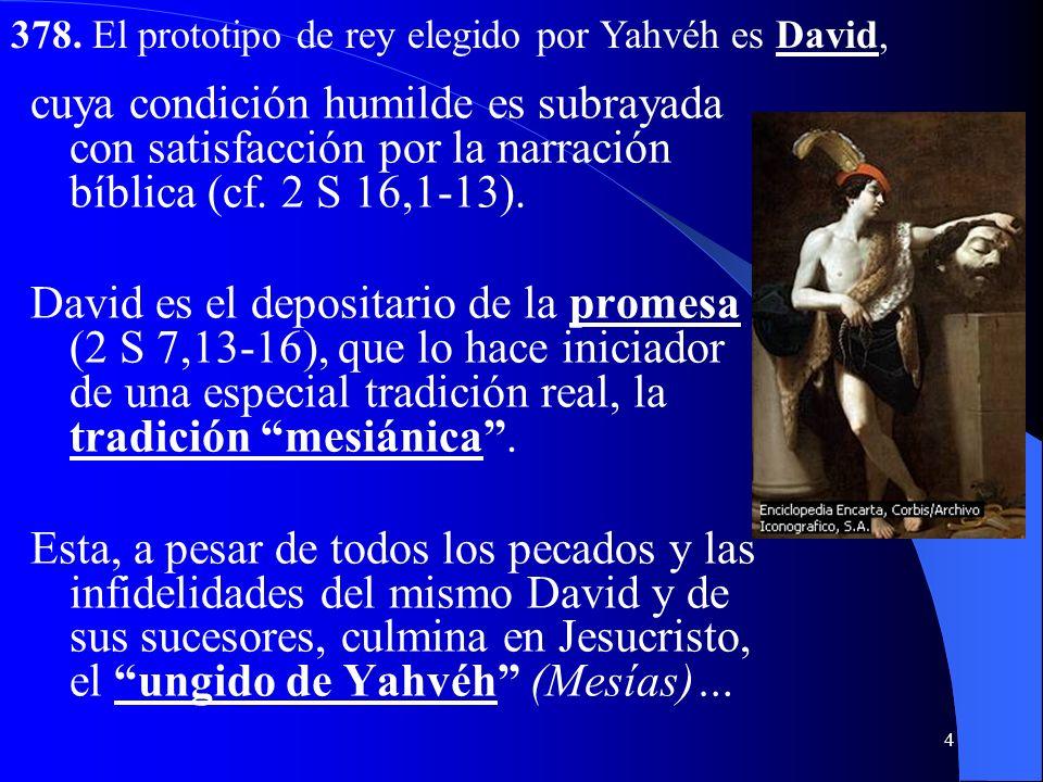 378. El prototipo de rey elegido por Yahvéh es David,