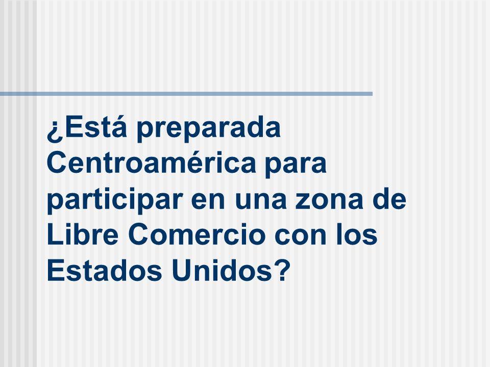 ¿Está preparada Centroamérica para participar en una zona de Libre Comercio con los Estados Unidos
