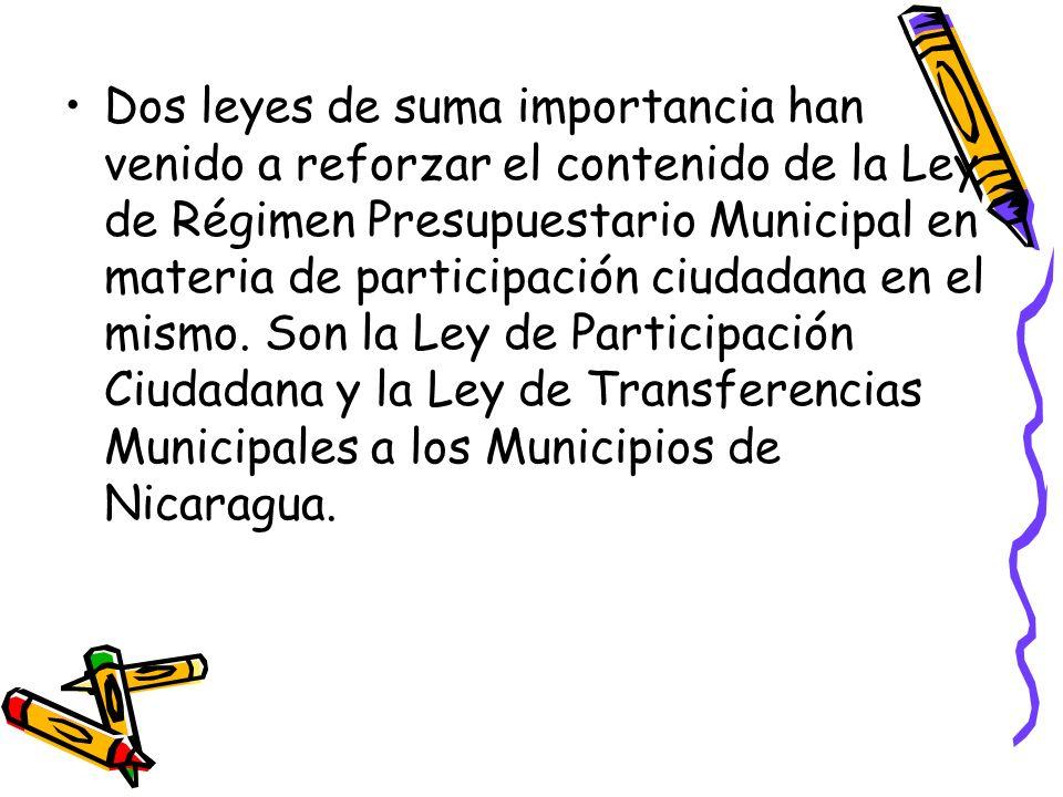 Dos leyes de suma importancia han venido a reforzar el contenido de la Ley de Régimen Presupuestario Municipal en materia de participación ciudadana en el mismo.
