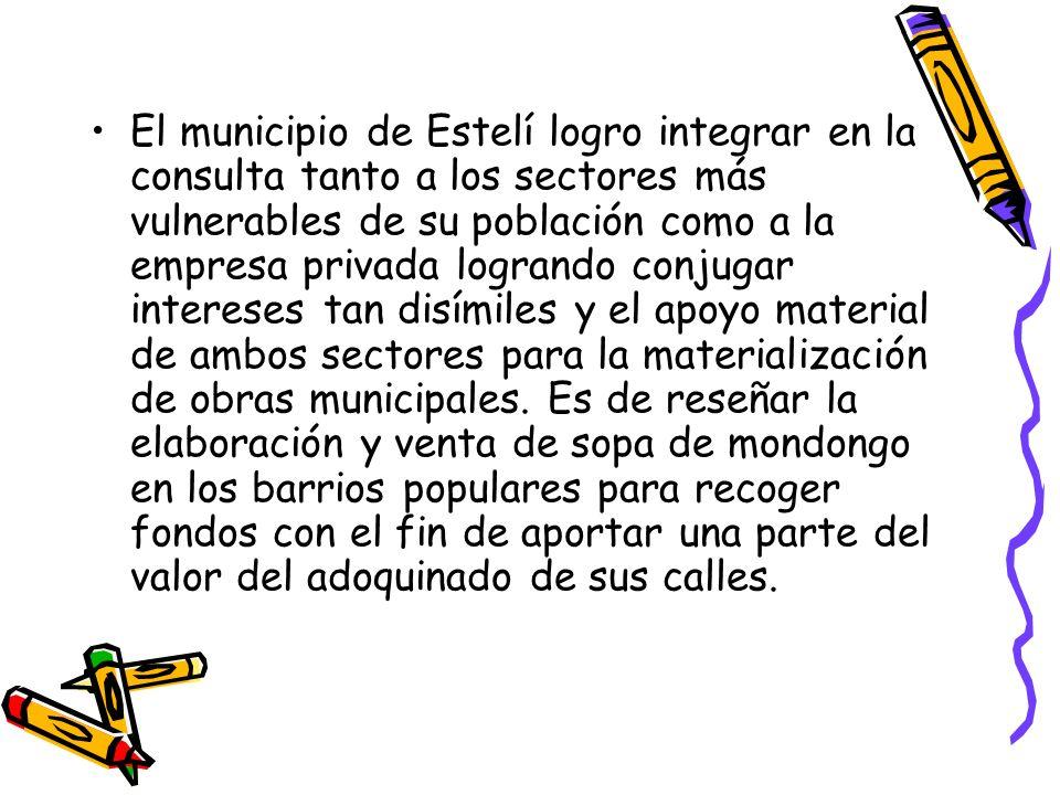 El municipio de Estelí logro integrar en la consulta tanto a los sectores más vulnerables de su población como a la empresa privada logrando conjugar intereses tan disímiles y el apoyo material de ambos sectores para la materialización de obras municipales.