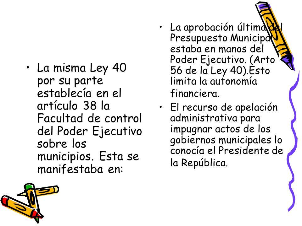 La aprobación última del Presupuesto Municipal estaba en manos del Poder Ejecutivo. (Arto 56 de la Ley 40).Esto limita la autonomía financiera.